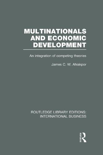 Multinationals and Economic Development: An Integration of Competing Theories - Routledge Library Editions: International Business (Hardback)