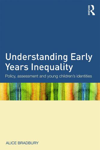 Understanding Early Years Inequality: Policy, assessment and young children's identities (Paperback)