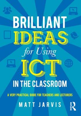 Brilliant Ideas for Using ICT in the Classroom: A very practical guide for teachers and lecturers (Paperback)