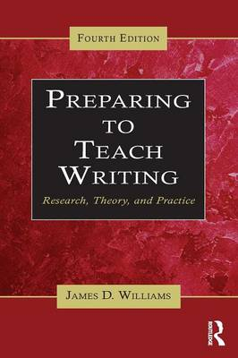 Preparing to Teach Writing: Research, Theory, and Practice (Paperback)