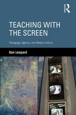 Teaching with the Screen: Pedagogy, Agency, and Media Culture (Hardback)