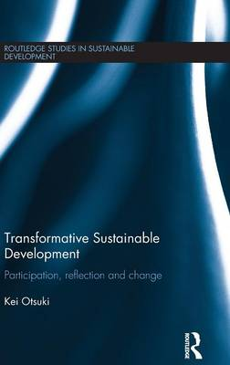 Transformative Sustainable Development: Participation, reflection and change - Routledge Studies in Sustainable Development (Hardback)