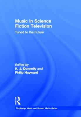 Music in Science Fiction Television: Tuned to the Future (Hardback)