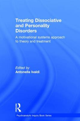 Treating Dissociative and Personality Disorders: A Motivational Systems Approach to Theory and Treatment - Psychoanalytic Inquiry Book Series (Hardback)