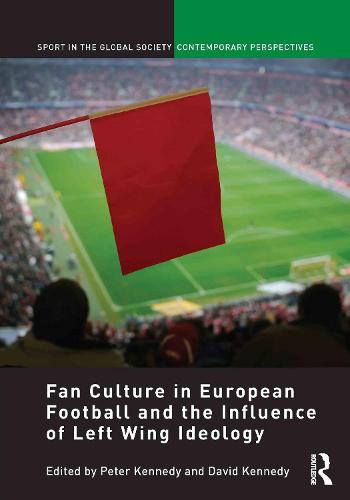 Fan Culture in European Football and the Influence of Left Wing Ideology - Sport in the Global Society - Contemporary Perspectives (Hardback)