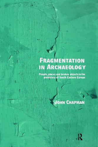 Fragmentation in Archaeology: People, Places and Broken Objects in the Prehistory of South Eastern Europe (Paperback)