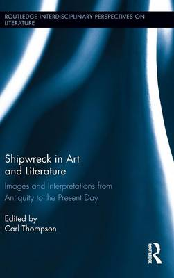 Shipwreck in Art and Literature: Images and Interpretations from Antiquity to the Present Day - Routledge Interdisciplinary Perspectives on Literature (Hardback)