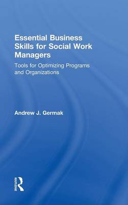 Essential Business Skills for Social Work Managers: Tools for Optimizing Programs and Organizations (Hardback)