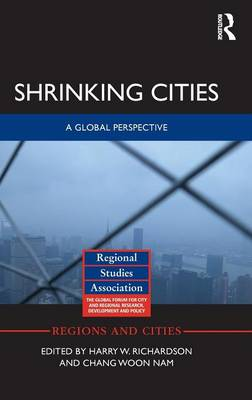 Shrinking Cities: A Global Perspective - Regions and Cities (Hardback)