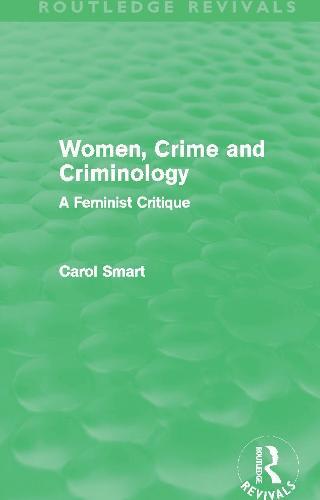 Women, Crime and Criminology: A Feminist Critique - Routledge Revivals (Hardback)