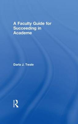 A Faculty Guide for Succeeding in Academe (Hardback)