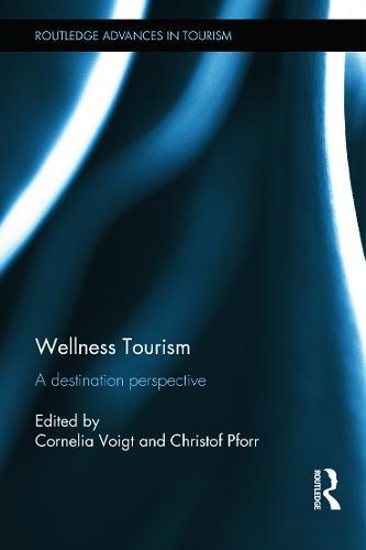 Wellness Tourism: A Destination Perspective - Routledge Advances in Tourism (Hardback)