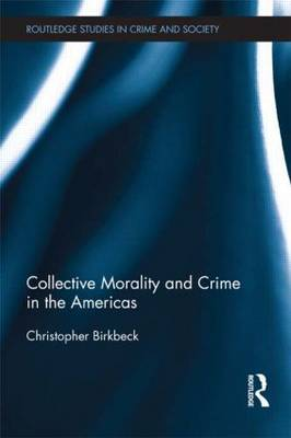 Collective Morality and Crime in the Americas - Routledge Studies in Crime and Society (Paperback)