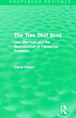 The Ties That Bind: Law, Marriage and the Reproduction of Patriarchal Relations - Routledge Revivals (Hardback)