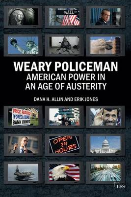 Weary Policeman: American Power in an Age of Austerity - Adelphi series (Paperback)