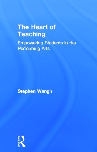 The Heart of Teaching: Empowering Students in the Performing Arts (Hardback)