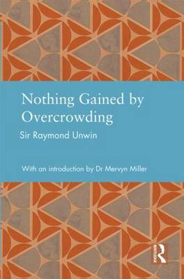 Nothing Gained by Overcrowding: Raymond Unwin and Town Planning - Studies in International Planning History (Hardback)
