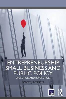 Entrepreneurship, Small Business and Public Policy: Evolution and revolution - Routledge Masters in Entrepreneurship (Paperback)