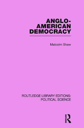 Anglo-American Democracy (Routledge Library Editions: Political Science Volume 2) (Paperback)