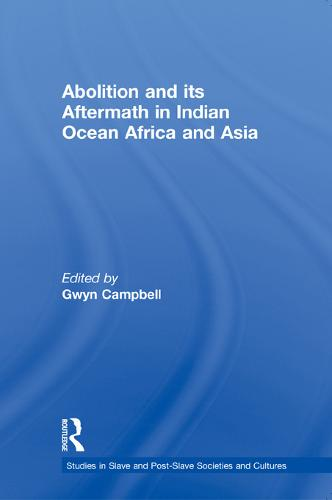 Abolition and Its Aftermath in the Indian Ocean Africa and Asia (Paperback)