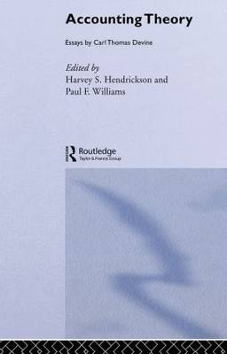 Accounting Theory: Essays by Carl Thomas Devine - Routledge New Works in Accounting History (Paperback)