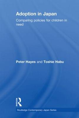 Adoption in Japan: Comparing Policies for Children in Need - Routledge Contemporary Japan Series (Paperback)