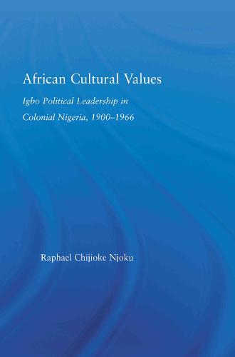 African Cultural Values: Igbo Political Leadership in Colonial Nigeria, 1900-1996 - African Studies (Paperback)