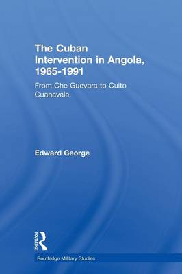The Cuban Intervention in Angola, 1965-1991: From Che Guevara to Cuito Cuanavale - Cass Military Studies (Paperback)