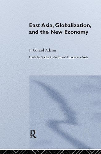 East Asia, Globalization and the New Economy - Routledge Studies in the Growth Economies of Asia (Paperback)
