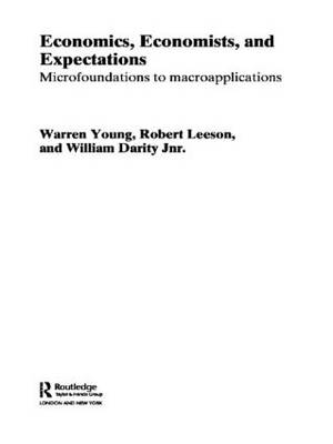 Economics, Economists and Expectations: From Microfoundations to Macroapplications - Routledge Studies in the History of Economics (Paperback)