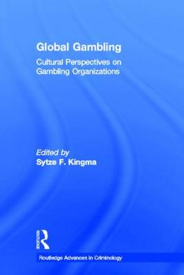 Global Gambling: Cultural Perspectives on Gambling Organizations - Routledge Advances in Criminology (Paperback)