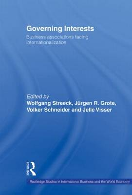 Governing Interests: Business Associations Facing Internationalism - Routledge Studies in International Business and the World Economy (Paperback)