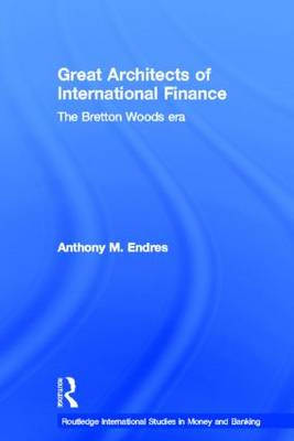 Architects of the International Financial System - Routledge International Studies in Money and Banking (Paperback)
