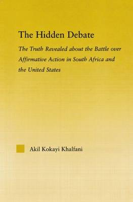 The Hidden Debate: The Truth Revealed About the Battle Over Affirmative Action in South Africa and the United States - African Studies (Paperback)