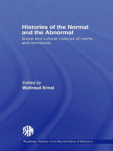 Histories of the Normal and the Abnormal: Social and Cultural Histories of Norms and Normativity - Routledge Studies in the Social History of Medicine (Paperback)