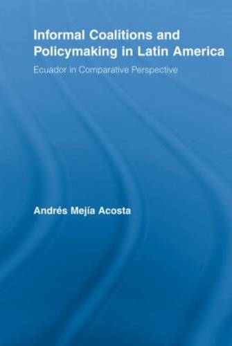 Informal Coalitions and Policymaking in Latin America: Ecuador in Comparative Perspective (Paperback)