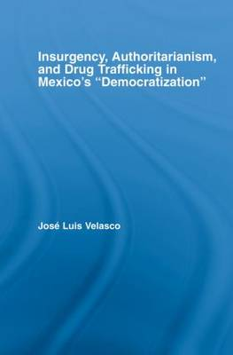 Insurgency, Authoritarianism, and Drug Trafficking in Mexico's Democratization (Paperback)