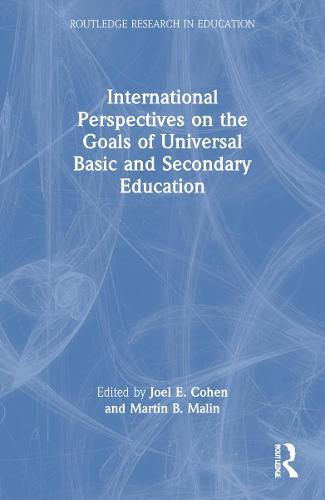 International Perspectives on the Goals of Universal Basic and Secondary Education - Routledge Research in Education (Paperback)