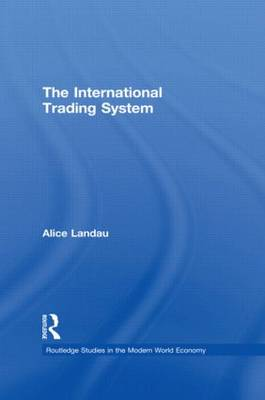 The International Trading System - Routledge Studies in the Modern World Economy (Paperback)