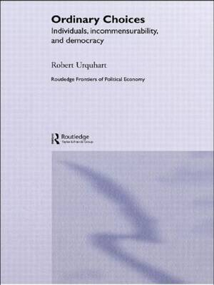 Choice in Everyday Life: Individuals, Incommensurability and Democracy - Routledge Frontiers of Political Economy (Paperback)