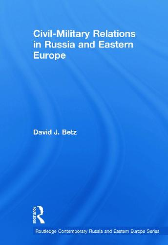 Civil-Military Relations in Russia and Eastern Europe (Paperback)