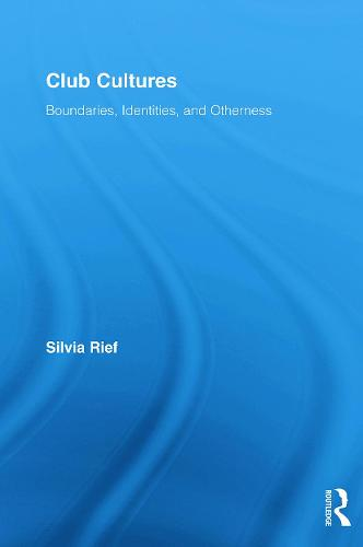 Club Cultures: Boundaries, Identities and Otherness - Routledge Advances in Sociology (Paperback)