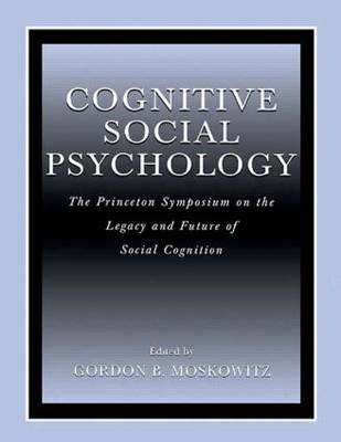 Cognitive Social Psychology: The Princeton Symposium on the Legacy and Future of Social Cognition (Paperback)
