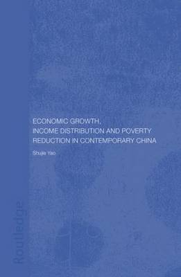 Economic Growth, Income Distribution and Poverty Reduction in Contemporary China - Routledge Studies on the Chinese Economy (Paperback)