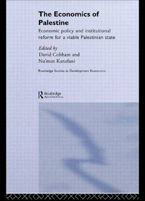 The Economics of Palestine: Economic Policy and Institutional Reform for a Viable Palestine State - Routledge Studies in Development Economics (Paperback)