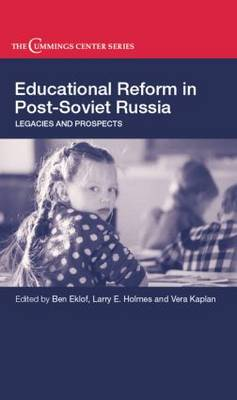 Educational Reform in Post-Soviet Russia: Legacies and Prospects - Cummings Center Series (Paperback)