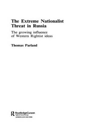 The Extreme Nationalist Threat in Russia: The Growing Influence of Western Rightist Ideas - Routledge Contemporary Russia and Eastern Europe Series (Paperback)
