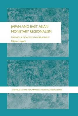 Japan and East Asian Monetary Regionalism: Towards a Proactive Leadership Role? - The University of Sheffield/Routledge Japanese Studies Series (Paperback)