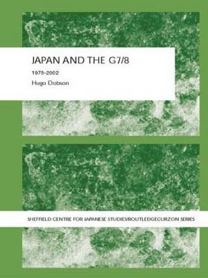 Japan and the G7/8: 1975-2002 - The University of Sheffield/Routledge Japanese Studies Series (Paperback)