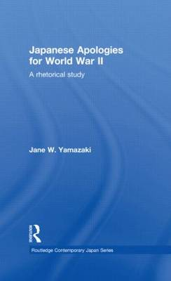 Japanese Apologies for World War II: A Rhetorical Study - Routledge Contemporary Japan Series (Paperback)